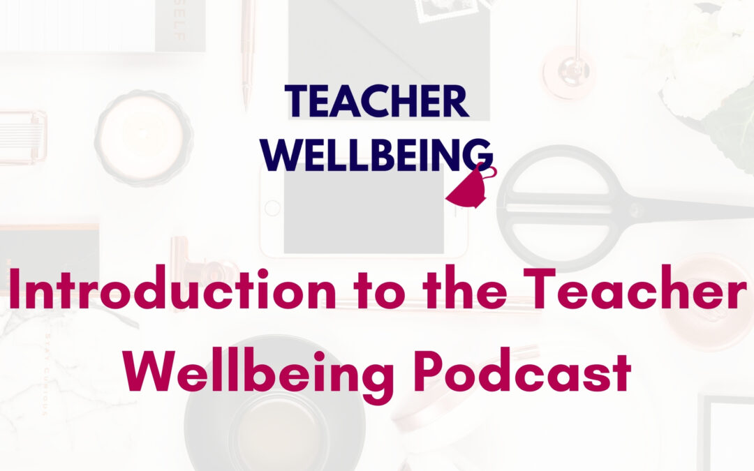 TWP S01 E01 Teacher Wellbeing Podcast Season 1 Blog Title Image