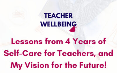 S05 E12: Lessons from 4 years of Self-Care for Teachers, and my visions for the future (Season 5 finale)