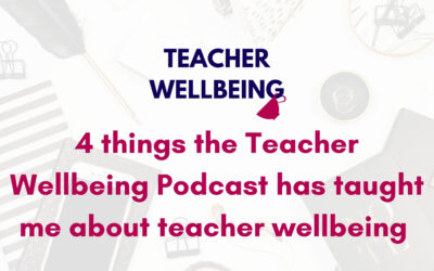 S05 E17: BONUS: 4 things the Teacher Wellbeing podcast has taught me about teacher wellbeing