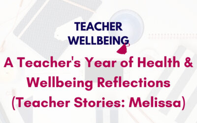 S06 E02: A powerful story about one teacher's year of health & wellbeing reflections (Teacher Story | Melissa)