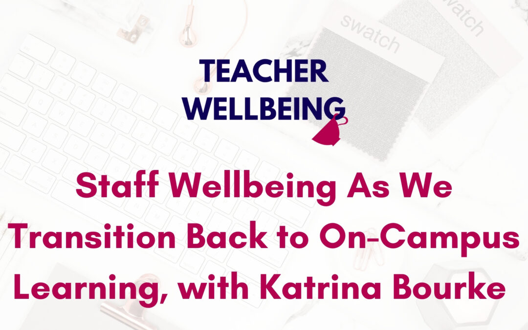 S06 E03: Staff wellbeing as we transition back to on campus learning, with Katrina Bourke