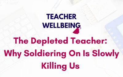 S06 E07: The Depleted Teacher: Why Soldiering On Is Slowly Killing Us