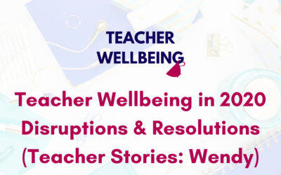 S06 E08: What Wendy has learned about teacher wellbeing through 2020 disruptions and resolutions (Teacher Story)