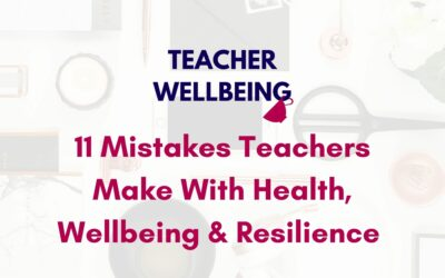 S07 E01: 11 Mistakes Teachers and Schools Make With Health, Wellbeing and Resilience