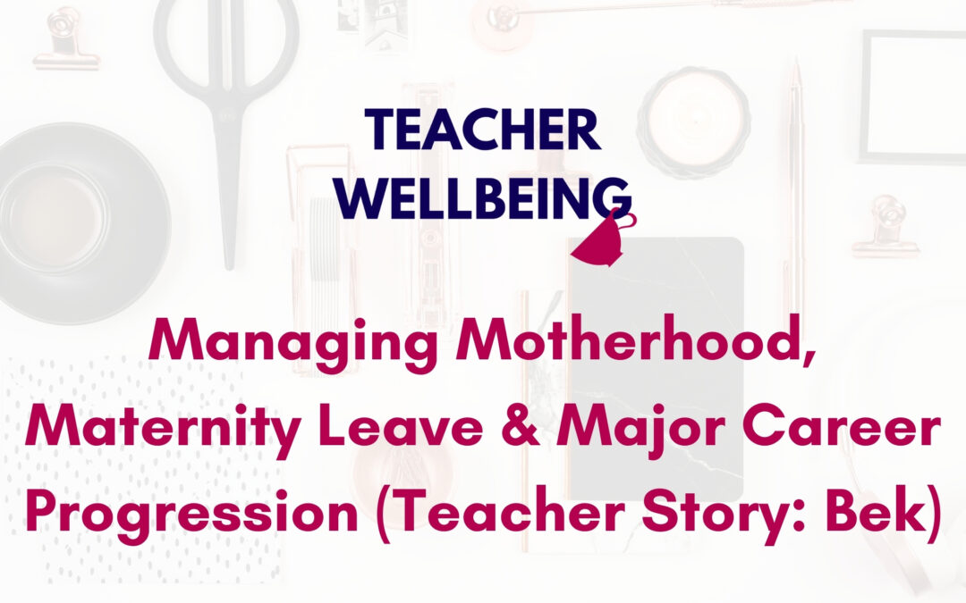 S07 E02: Managing Motherhood, Maternity Leave and Major Career Progression (Teacher Story: Bek)