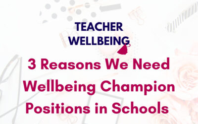 S07 E05: 3 Reasons We Need Wellbeing Champion Positions in Schools