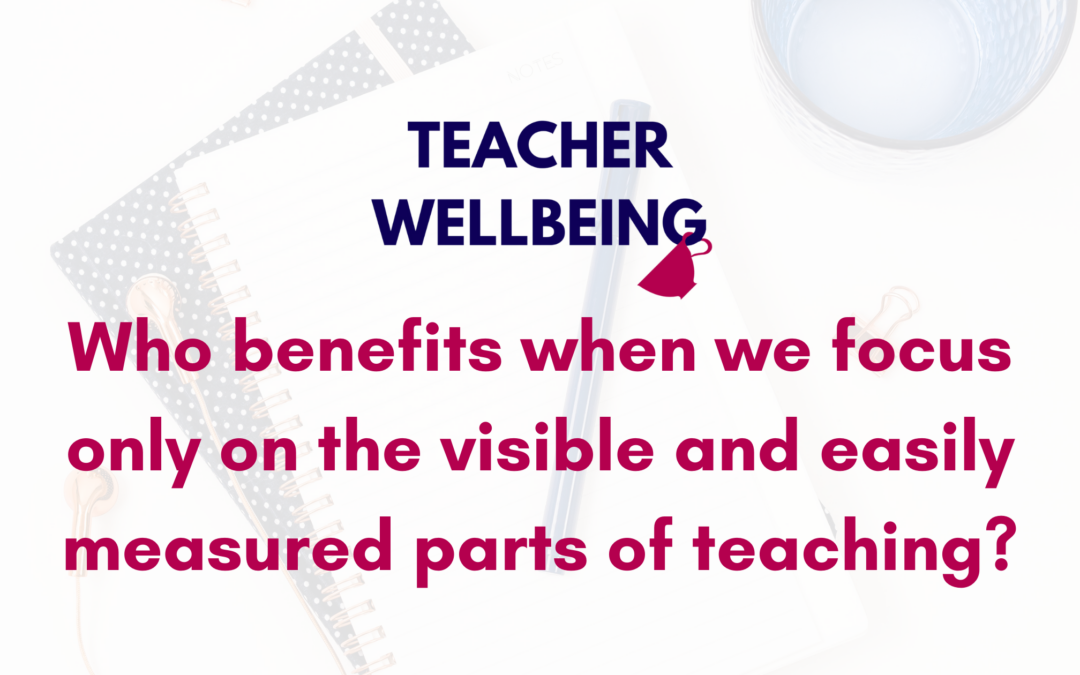 S07 E09: Who Benefits When We Focus Only On The Visible and Easily Measured Parts of Teaching?