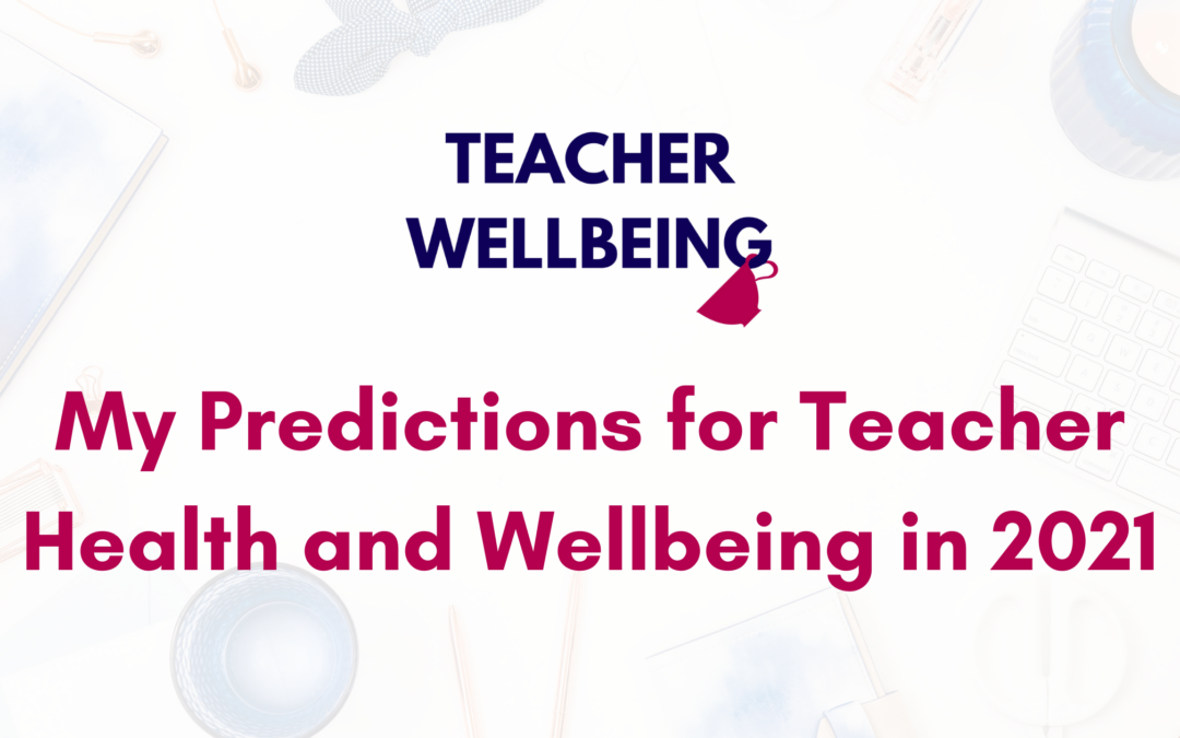 S07 E10: My Predictions for Teacher Health and Wellbeing in 2021 (Season 7 Finale)