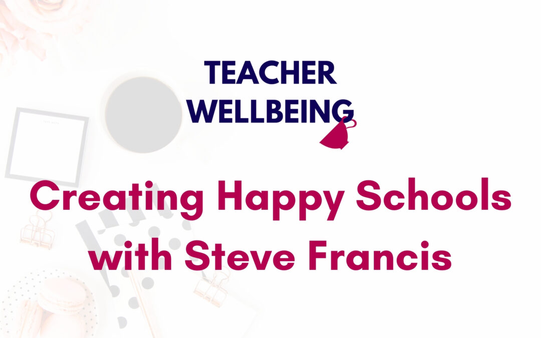 S08 E04: Creating Happy Schools, with Steve Francis